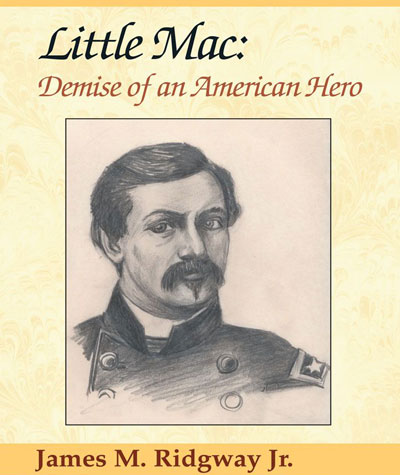 Civil War Author Interview: James M. Ridgway Jr. on His Book Little Mac: Demise of an American Hero