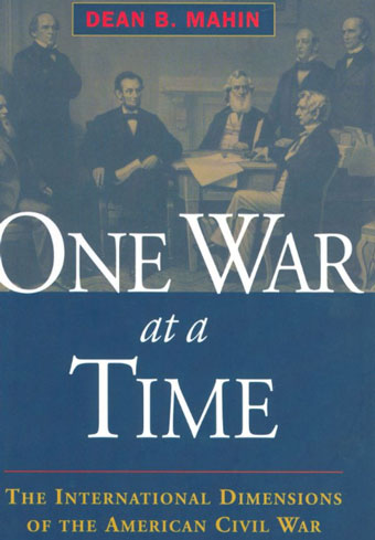 Civil War Author Interview: Dean B. Mahin on One War at a Time: The International Dimensions of the American Civil War